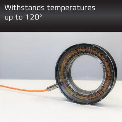 Direct Drive - Withstands temperatures up to 120 degrees